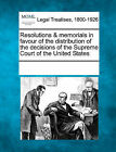 Resolutions & Memorials in Favour of the Distribution of the Decisions of the Supreme Court of the United States by Gale, Making of Modern Law (Paperback / softback, 2011)
