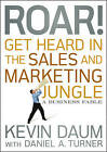 Roar! Get Heard in the Sales and Marketing Jungle: A Business Fable by Daniel A. Turner, Kevin Daum (Hardback, 2010)