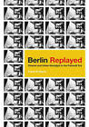 Berlin Replayed: Cinema and Urban Nostalgia in the Postwall Era by Brigitta B. Wagner (Paperback, 2016)