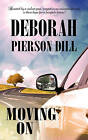 Moving on by Deborah Pierson Dill (Paperback, 2011)