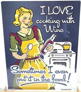 I Love Cooking With Wine Sometimes I Even Put It In The Food Metal Sign Apo Ok Ebay