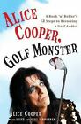 Alice Cooper, Golf Monster : A Rock 'n' Roller's 12 Steps to Becoming a Golf Addict by Alice Cooper (2007, Hardcover)