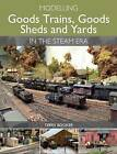 Modelling Goods Trains, Goods Sheds and Yards in the Steam Era by Terry Booker (Paperback, 2015)