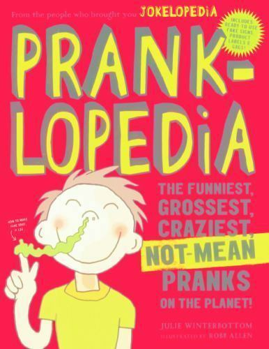 Pranklopedia: The Funniest Craziest Not-Mean Pranks on the Planet! Grossest
