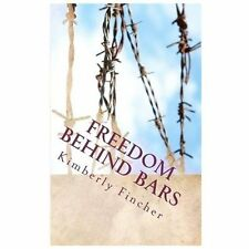 Freedom Behind Bars : Testimonies of Faith by Kimberly Fincher (2012, Paperback)
