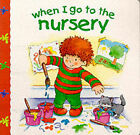When I Go to the Nursery by Parragon Plus(Board book)