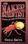 The Naked Scientist: Everyday Life Under the Microscope by Chris Smith (Paperback, 2014)