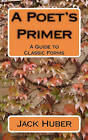 A Poet's Primer: A Guide to Classic Forms by Jack Huber (Paperback / softback, 2010)