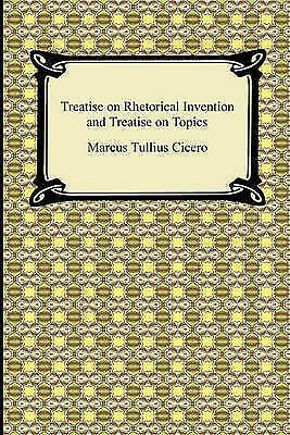 Treatise on Rhetorical Invention and Treatise on Topics by Marcus Tullius...