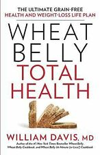 Wheat Belly Total Health: The Ultimate Grain-Free Health and Weight-Loss Life Pl