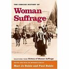 The Concise History of Woman Suffrage: Selections from History of Woman Suffrage, by Elizabeth Cady Stanton, Susan B. Anthony, Matilda Joslyn Gage, and the National American Woman Suffrage by University of Illinois Press (Paperback, 2005)