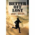 Better off Lost 9780595471645 by John Regan Book