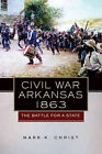 Civil War Arkansas, 1863: The Battle for a State by Mark K. Christ (Hardback, 2010)