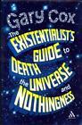 The Existentialist's Guide to Death, the Universe and Nothingness von Gary Cox (2011, Gebundene Ausgabe)