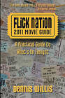 Flick Nation: 2011 Movie Guide: A Practical Guide to What's on Tonight by Dennis Willis, MR Dennis Willis (Paperback / softback, 2011)
