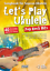 ohne Noten Let/'s Play Ukulele Pop Rock Hits mit 2 CDs 40 tolle Songs