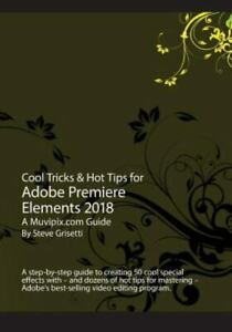 Cool Tricks & Hot Tips for Adobe Premiere Elements 2018 By Steve Grisetti