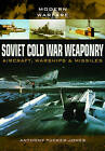 Soviet Cold War Weaponry- Aircraft, Warships and Missiles by Anthony Tucker-Jones (Paperback, 2015)