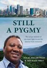 Still a Pygmy a Unique Memoir of One Man's Fight to Save His Identity From Extinction Paperback – Jul 2015
