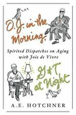 O.J. in the Morning, G&T at Night: Spirited Dispatches on Aging with Joie de Viv