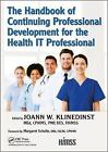 The Handbook of Continuing Professional Development for the Health it Professional by JoAnn Klinedinst (Paperback, 2017)