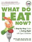 What Do I Eat Now? : A Step-by-Step Guide to Eating Right with Type 2 Diabetes by Tami A. Ross and Patti B. Geil (2009, Paperback)