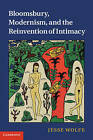 Bloomsbury, Modernism, and the Reinvention of Intimacy by Jesse Wolfe (Hardback, 2011)
