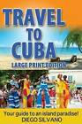 Travel to Cuba, Large Print Edition: Travel Guide for a Vacation in Cuba by Diego Silvano (Paperback / softback, 2015)