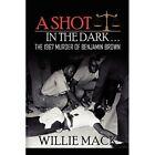 a Shot in The Dark... Willie Mack Xlibris Corporation Paperback 9781450018531