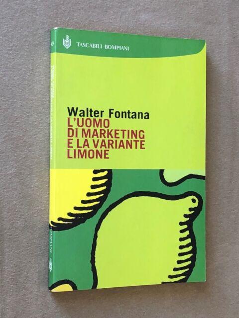 Walter Fontana - L'UOMO DI MARKETING E LA VARIANTE LIMONE - Bompiani 2005