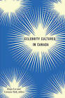 Celebrity Cultures in Canada by Wilfrid Laurier University Press (Paperback, 2016)