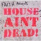 Various Artists - Faith Presents House Ain't Dead (2008)