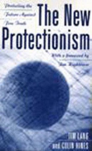 The New Protectionism: Protecting the Future Against Free Trade Lang, Tim, Hine