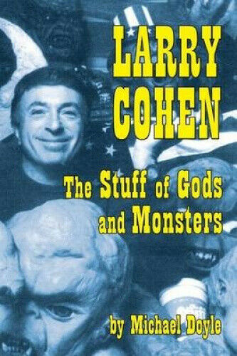 Larry Cohen: The Stuff of Gods and Monsters by Michael Doyle.