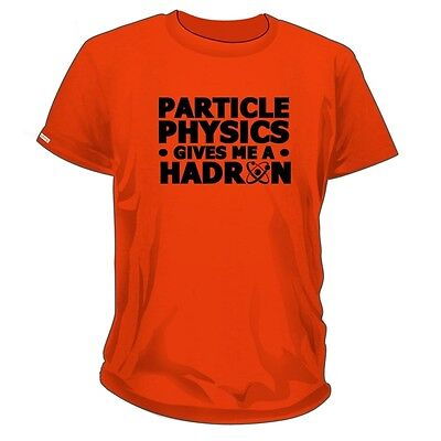 Particle Physics Give Me A Hadron T-shirt T Shirt Funny Hard on Science LHC