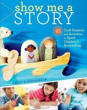 Show Me a Story: 40 Craft Projects and Activities to Spark Children's Storytelli