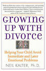 Growing Up with Divorce: Helping Your Child Avoid Immediate and Later Emotional Problems by Neil Kalter (Paperback, 2006)
