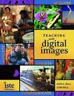 Teaching with Digital Images: Acquire, Analyze, Create, Communicate by International Society for Technology in Education (Mixed media product, 2005)