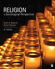 Religion in Sociological Perspective by David A. Yamane and Keith A. Roberts (2015, Paperback)