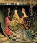 Surreal Friends: Leonora Carrington, Remedios Varo and Kati Horna by Joanna Moorhead, Stefan van Raay, Teresa Arcq (Hardback, 2010)