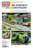Miba Modellbahn Praxis - Die Perfekte Gartenbahn