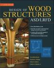 Design of Wood Structures-ASD/LRFD by David Pollock, Kelly E. Cobeen, Donald E. Breyer and Kenneth J. Fridley (2007, Hardcover, Revised)