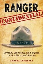 Ranger Confidential : Living, Working, and Dying in the National Parks by Andrea Lankford (2010, Paperback)