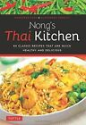 Nong's Thai Kitchen: 84 Classic Recipes that are Quick, Healthy and Delicious by Alexandra Greeley, Nongkran Daks (Paperback, 2015)