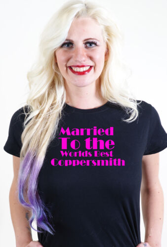 MARRIED TO THE WORLDS BEST COPPERSMITH T SHIRT UNUSUAL VALENTINES GIFT