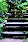 Hope and Healing in a Troubled World 9780595311095 by Roberta Swan Book