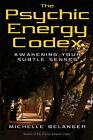 The Psychic Energy Codex: Awakening Your Subtle Senses by Michelle Belanger (Paperback, 2007)