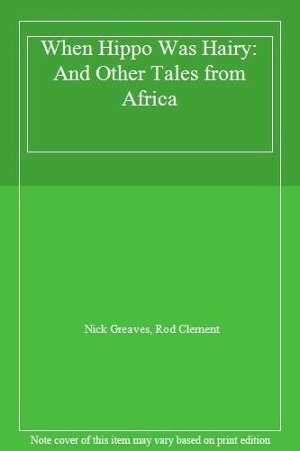 When Hippo Was Hairy: And Other Tales from Africa By  Nick Greaves, Rod Clement