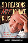 50 Reasons Not to Have Kids: And What to Do If You Have Them Anyway by Joe Sindoni (Paperback / softback, 2007)