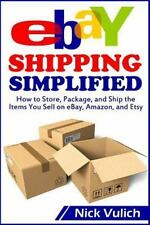 EBay Selling Made Easy: EBay Shipping Simplified : How to Store, Package, and Ship the Items You Sell on EBay, Amazon, and Etsy by Nick Vulich (2014, Paperback)
